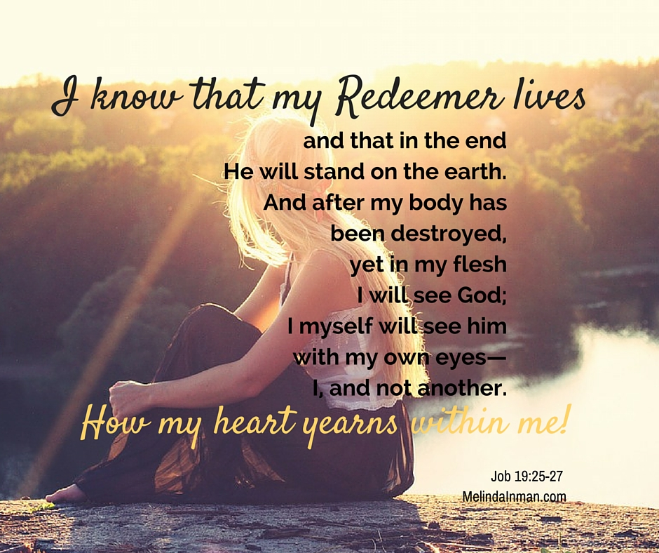 Social, I know that my Redeemer lives, and that in the end he will stand on the earth