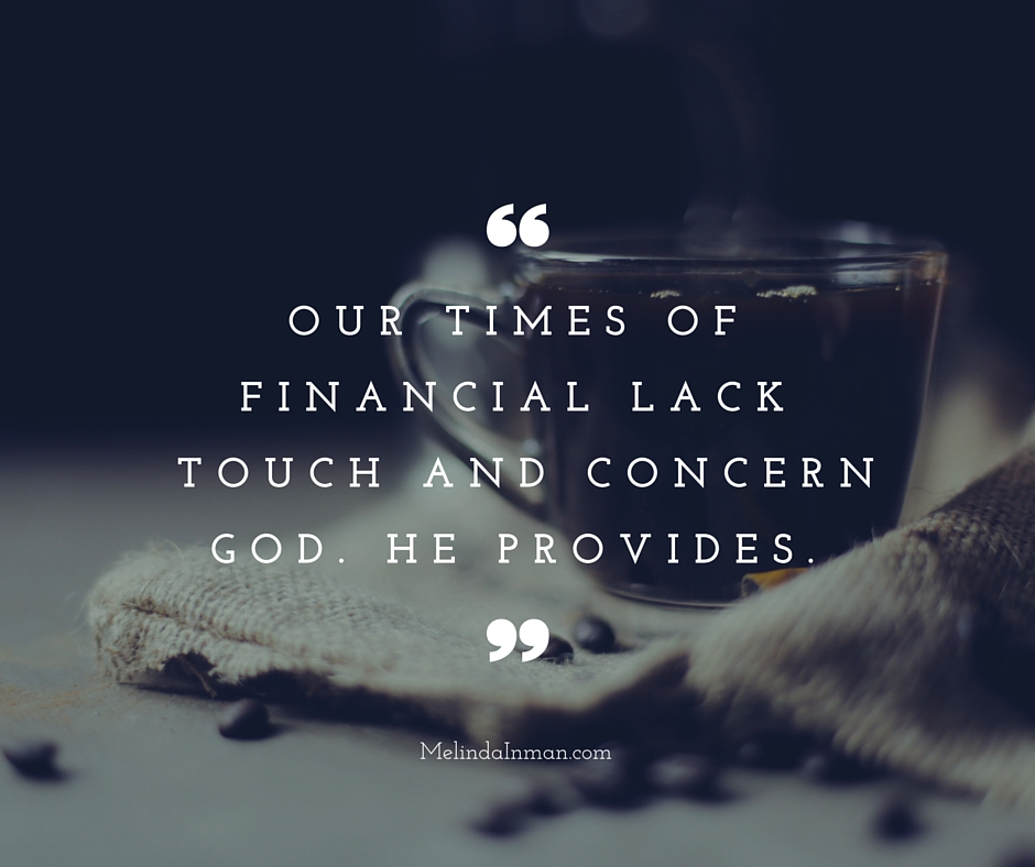 Our times of financial lack concern God. He provides.