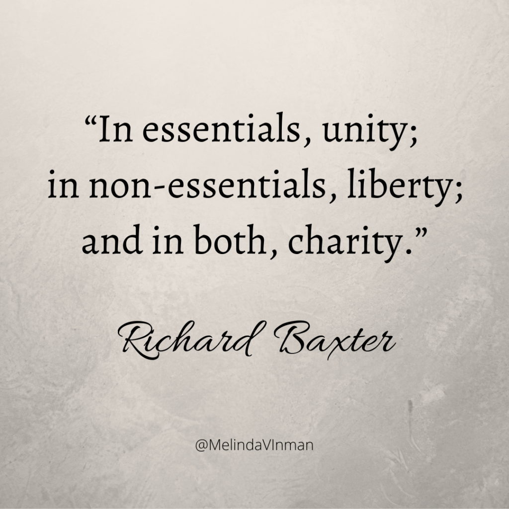 """In essentials, unity; in non-essentials, liberty; and in both, charity."" R.Baxter"